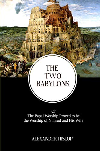 9781500780777: The Two Babylons: The Papal Worship Proved to be the Worship of Nimrod and His Wife