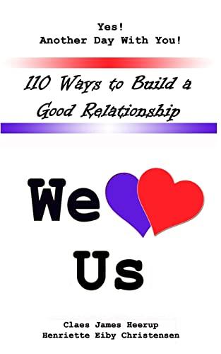 110 Ways to Build a Good Relationship: We Love Us: Christensen, Henriette Eiby; Heerup, Claes James