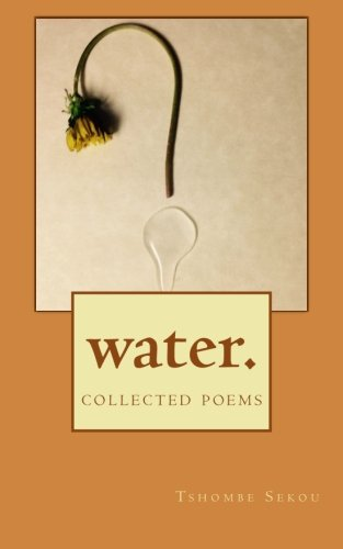 Water.: collected poems: Tshombe Sekou