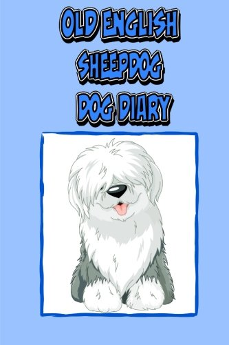9781500783471: Old English Sheepdog Dog Diary (Dog Diaries): Create a dog scrapbook, dog diary, or dog journal for your dog (Blank Journal)