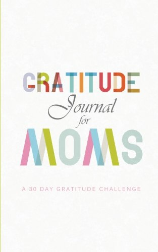 9781500784355: Gratitude Journal for Moms: A 30 Day Challenge