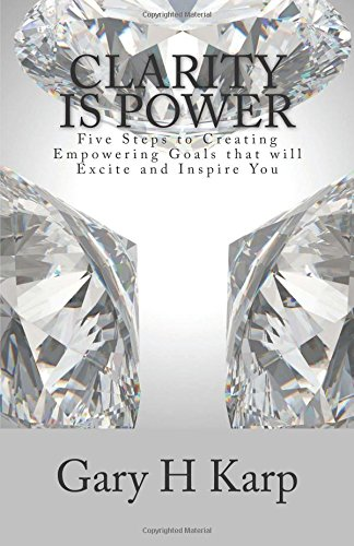 9781500785055: Clarity is Power: The 5 Steps to Creating Empowering Goals that will Excite and You