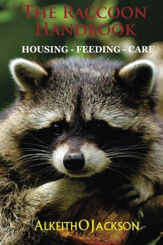 The Raccoon Handbook: Housing - Feeding And Care: Alkeith O Jackson