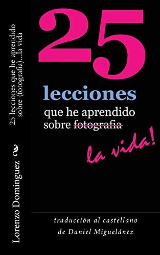 9781500786359: 25 lecciones que he aprendido sobre fotografia...la vida: traducción al castellano de Daniel Miguelánez (25 Lessons I've Learned About Photography...Life!)