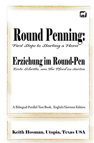 9781500787028: Round Penning: First Steps to Starting a Horse / Erziehung im Round-Pen: Erste Schritte, um Ihr Pferd zu starten; A Bilingual Parallel Text Book, English/German Edition