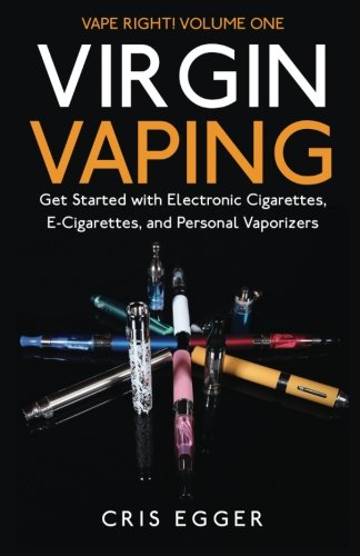 9781500787554: Virgin Vaping: Get Started with Electronic Cigarettes, E-Cigarettes, and Personal Vaporizers (Vape Right) (Volume 1)