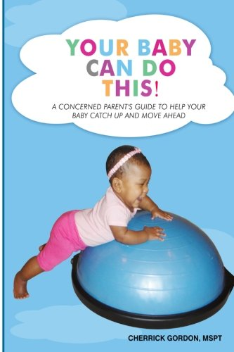 9781500790547: Your Baby Can Do This!: A concerned parent's guide to help your baby catch up and move ahead