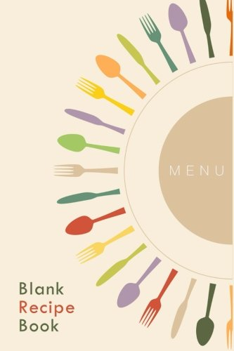 9781500791353: Blank Recipe Book: A Journal Of Recipes From My Kitchen: A Blank Recipe Book For Collecting My Very Best Recipes (Blank Journals) (Volume 3)