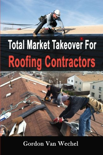 9781500791537: Total Market Takeover For Roofing Contractors