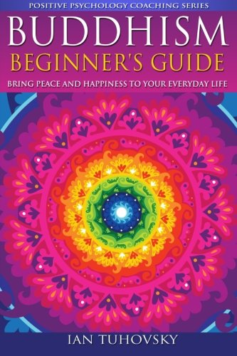 9781500792152: Buddhism: Beginner's Guide: Bring Peace and Happiness To Your Everyday Life (Positive Psychology Coaching Series) (Volume 5)