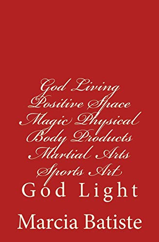 9781500792299: God Living Positive Space Magic Physical Body Products Martial Arts Sports Art: God Light