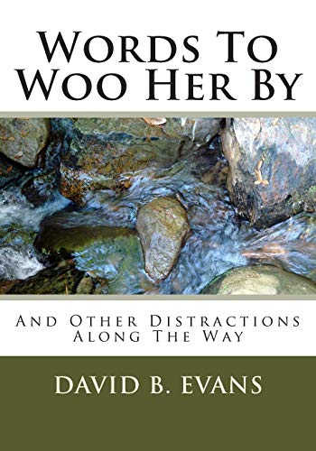 Words To Woo Her By: And Other Distractions Along The Way: Evans, David B.