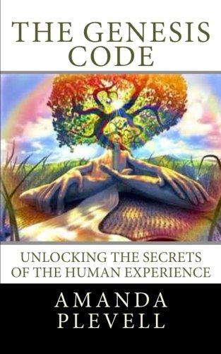 The Genesis Code: Unlocking the Secrets of the Human Experience: Plevell, Amanda E.