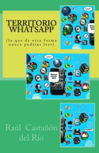 Territorio WhatsApp: (lo que de otra forma nunca podrías leer) (Spanish Edition): del Río, ...