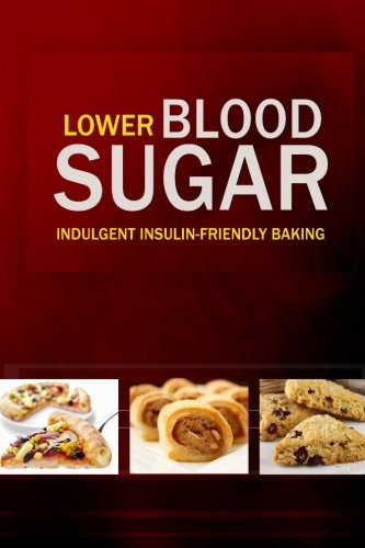 Lower Blood Sugar: Grain-Free, Sugar-Free Cookbook for Healthy Blood Sugar Levels: Lower Blood ...
