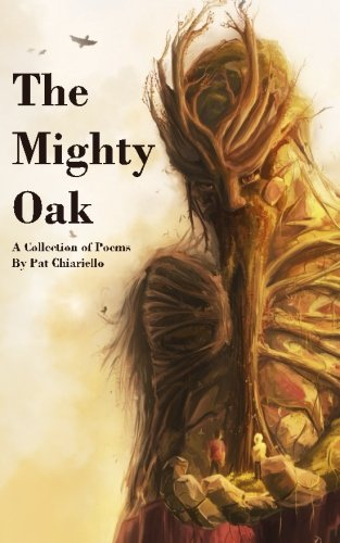 9781500799441: The Mighty Oak: A Collection of Poems by Pat Chiariello