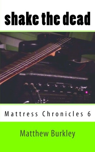 9781500799960: Shake The Dead: Mattress Chronicles 6 (Volume 6)