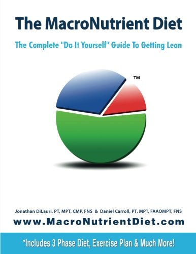 "The MacroNutrient Diet: The Complete ""Do It Yourself"" Guide to Getting Lean: DiLauri, ..."