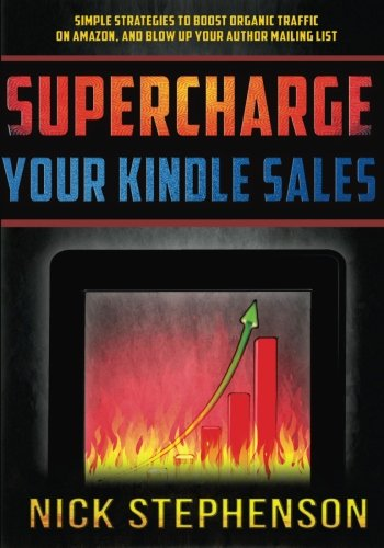 Supercharge Your Kindle Sales: Simple Strategies to Boost Organic Sales on Amazon and Blow up Your ...