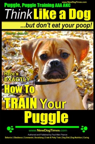 9781500802097: Puggle, Puggle Training AAA AKC: Think Like a Dog, but Don't Eat Your Poop! | Puggle Breed Expert Training |: Here's EXACTLY How to Train Your Puggle (Volume 1)