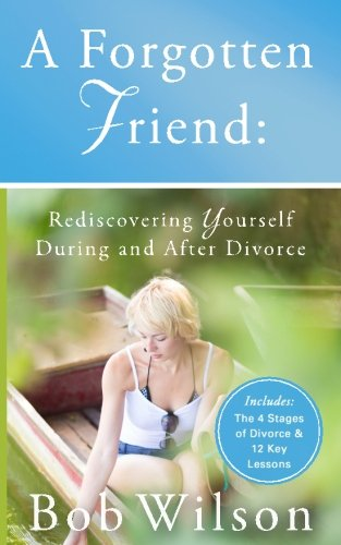 9781500803537: A Forgotten Friend: Rediscovering Yourself During and After Divorce
