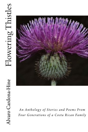 Flowering Thistles : An Anthology of Stories and Poetry from Four Generations of a Literary Costa ...
