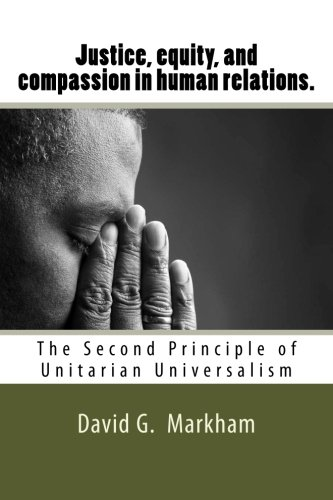 9781500803964: Justice, equity, and compassion in human relations.: The Second Principle of Unitarian Universalism (The seven principles of Unitarian Universalism) (Volume 2)