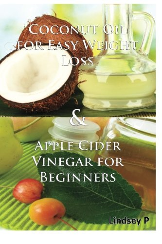 Coconut Oil For Easy Weight Loss & Apple Cider Vinegar For Beginners: P, Lindsey