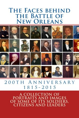The Faces behind the Battle of New Orleans: A collection of Portraits and Images of Soldiers, ...