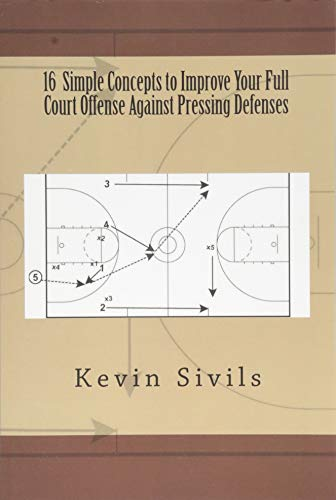 9781500805425: 16 Simple Concepts to Improve Your Full Court Offense Against Pressing Defenses (Building a Winning Basketball Program)