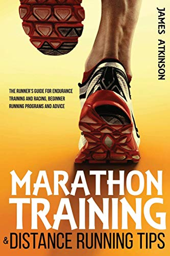 9781500806576: Marathon Training & Distance Running Tips: The runners guide for endurance training and racing, beginner running programs and advice