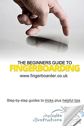 The Beginners Guide to Fingerboarding- Tricks Tips: Danial Sleeve, James