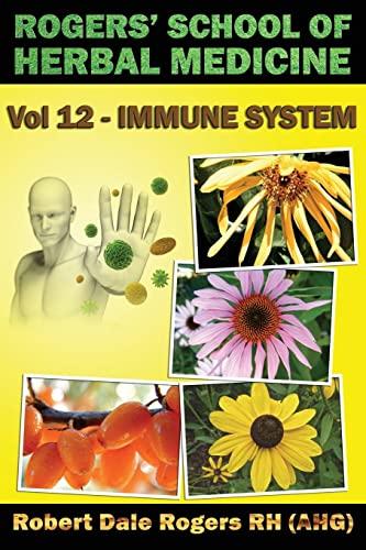 9781500807085: Rogers' School of Herbal Medicine Volume 12: Immune System