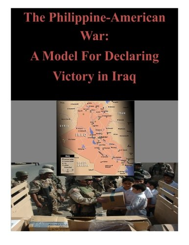 9781500807382: The Philippine-American War: A Model For Declaring Victory in Iraq