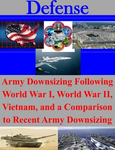 9781500807528: Army Downsizing Following World War I, World War II, Vietnam, and a Comparison to Recent Army Downsizing (Defense)