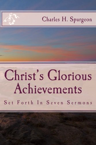 9781500808471: Christ's Glorious Achievements: Set Forth In Seven Sermons (Spurgeon's Shilling Series)