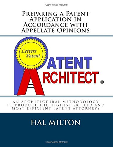 9781500809416: Preparing a Patent Application in Accordance with Appellate Opinions: An Architectural Method Comprising Six Steps to Interrelate Sections of Specific Content