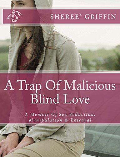 9781500809898: A Trap Of Malicious Blind Love: A Memoir Of Sex, Seduction, Manipulation & Betrayal
