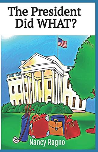 The President Did What?: Presidential Trivia Quiz: Nancy Ragno