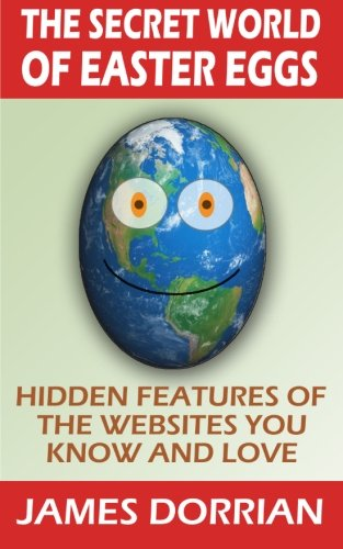 9781500812461: The Secret World of Easter Eggs: Hidden Features of the Websites You Know and Love