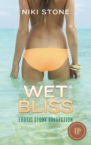 Wet Bliss: Erotic Story Collection: Niki Stone