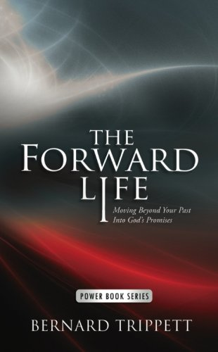 9781500813611: The Forward Life: Moving Beyond Your Past Into God's Promises
