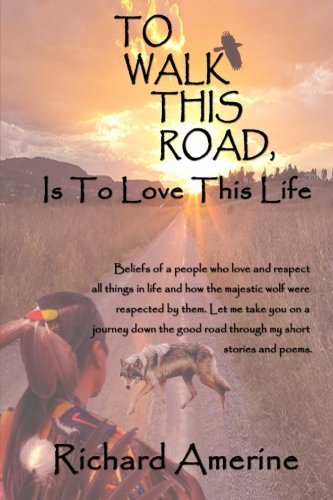 To Walk This Road is to Love This Life: Amerine, Richard