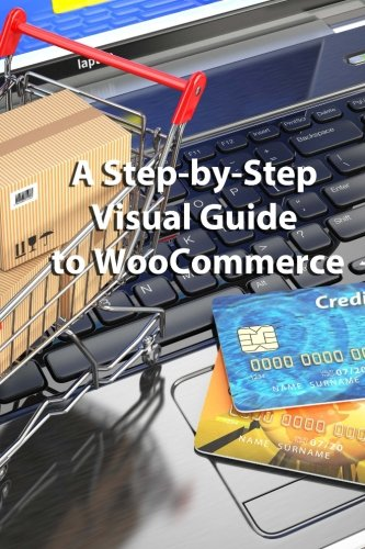 9781500814366: A Step-by-Step Visual Guide to WooCommerce