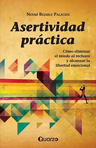9781500815967: Asertividad practica: Como eliminar el miedo al rechazo y alcanzar la libertad emocional (Spanish Edition)