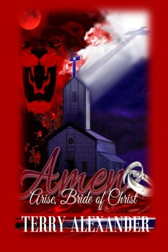 Amen: Arise, Bride of Christ: Alexander, Terry J.