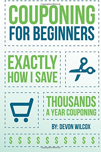 9781500816223: Couponing For Beginners: Exactly How I Save Thousands A Year Couponing