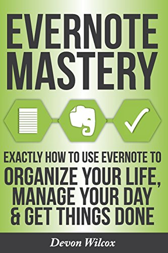 9781500816360: Evernote Mastery: Exactly How To Use Evernote To Organize Your Life, Manage Your Day & Get Things Done
