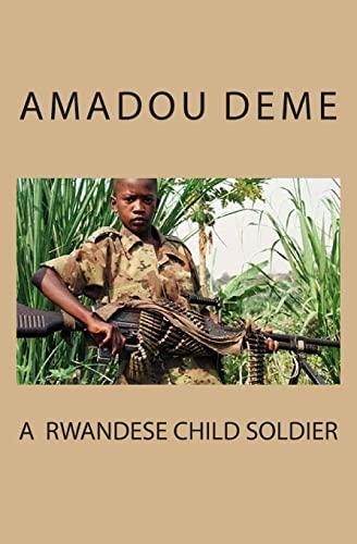 A Rwandese Child Soldier: Deme, Mr. Amadou