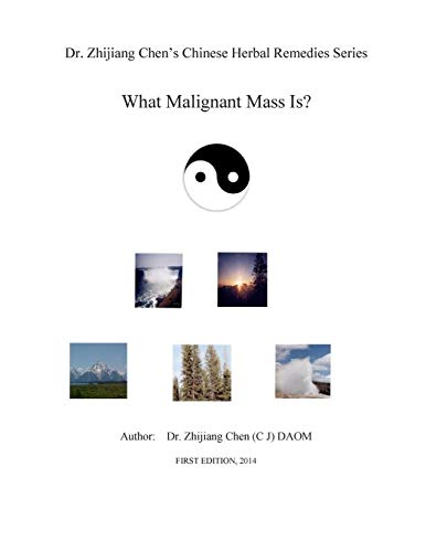 9781500817169: Dr. Zhijiang Chen's Chinese Herbal Remedies Series - What Malignant Mass is?: This book discusses what, how, and why of the malignant mass from the and definition of the malignant mass.